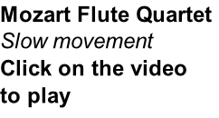 Mozart Flute Quartet Slow movement Click on the video to play